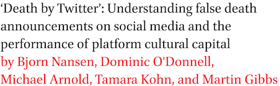 Death by Twitter: Understanding false death announcements on social media and the performance of platform cultural capital by Bjorn Nansen, Dominic O'Donnell, Michael Arnold, Tamara Kohn, and Martin Gibbs
