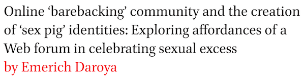 Online 'barebacking' community and the creation of 'sex pig' identities: Exploring affordances of a Web forum in celebrating sexual excess by Emerich Daroya