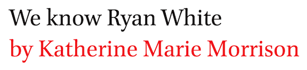 We know Ryan White by Katherine Marie Morrison and Andy Uhrich