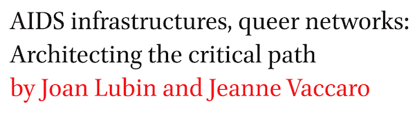 AIDS infrastructures, queer networks: Architecting the critical path by Joan Lubin and Jeanne Vaccaro