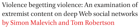 Violence begetting violence: An examination of extremist content on deep Web social networks by Simon Malevich and Tom Robertson