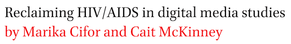 Reclaiming HIV/AIDS in digital media studies by Marika Cifor and Cait McKinney