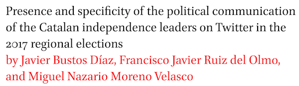 Presence and specificity of the political communication of the Catalan independence leaders on Twitter in the 2017 regional elections by Javier Bustos Diaz, Francisco Javier Ruiz del Olmo, and Miguel Nazario Moreno Velasco