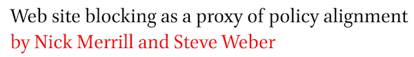 Web site blocking as a proxy of policy alignment by Nick Merrill and Steve Weber
