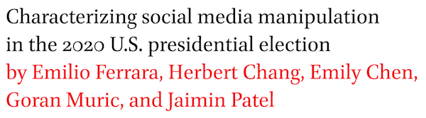 Characterizing social media manipulation in the 2020 U.S. presidential election by Emilio Ferrara, Herbert Chang, Emily Chen, Goran Muric, and Jaimin Patel