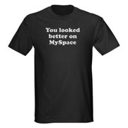 Figure 1: You Looked Better on MySpace t–shirt