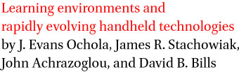 Learning environments and rapidly evolving handheld technologies by J. Evans Ochola, James R. Stachowiak, John Achrazoglou, and David B. Bills