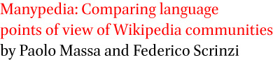 Manypedia: Comparing language points of view of Wikipedia communities by Paolo Massa and Federico Scrinzi