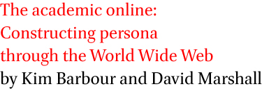 The academic online: Constructing persona through the World Wide Web by Kim Barbour and David Marshall