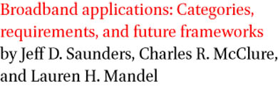 Broadband applications: Categories, requirements, and future frameworks by Jeff D. Saunders, Charles R. McClure, and Lauren H. Mandel