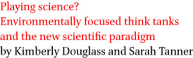 Playing science? Environmentally focused think tanks and the new scientific paradigm by Kimberly Douglass and Sarah Tanner