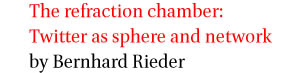 The refraction chamber: Twitter as sphere and network by Bernhard Rieder