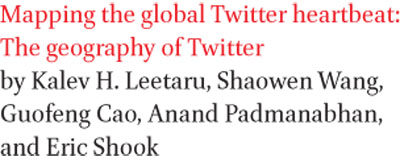 Mapping the global Twitter heartbeat: The geography of Twitter by Kalev H. Leetaru, Shaowen Wang, Guofeng Cao, Anand Padmanabhan, and Eric Shook