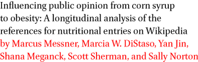 Influencing public opinion from corn syrup to obesity: A longitudinal analysis of the references for nutritional entries on Wikipedia by Marcus Messner, Marcia W. DiStaso, Yan Jin, Shana Meganck, Scott Sherman, and Sally Norton