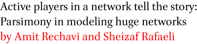 Active players in a network tell the story: Parsimony in modeling huge networks by Amit Rechavi and Sheizaf Rafaeli