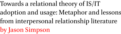 Towards a relational theory of IS/IT adoption and usage: Metaphor and lessons from interpersonal relationship literature by Jason Simpson