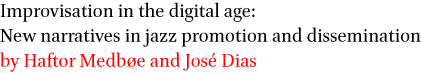 Improvisation in the digital age: New narratives in jazz promotion and dissemination by Haftor Medboe and Jose Dias