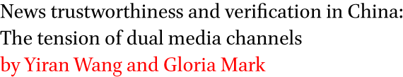 News trustworthiness and verification in China: The tension of dual media channels by Yiran Wang and Gloria Mark