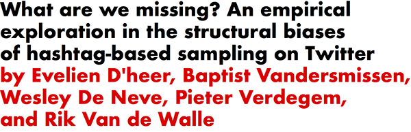 What are we missing? An empirical exploration in the structural biases of hashtag-based sampling on Twitter by Evelien D'heer, Baptist Vandersmissen, Wesley De Neve, Pieter Verdegem, and Rik Van de Walle