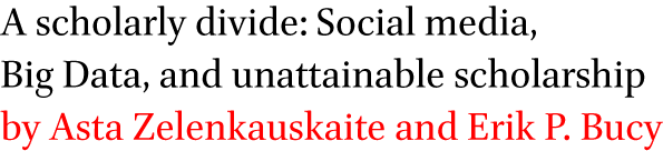 A scholarly divide: Social media, Big Data, and unattainable scholarship by Asta Zelenkauskaite and Erik P. Bucy