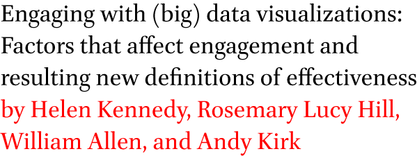 Engaging with (big) data visualizations: Factors that affect engagement and resulting new definitions of effectiveness by Helen Kennedy, Rosemary Lucy Hill, William Allen, and Andy Kirk