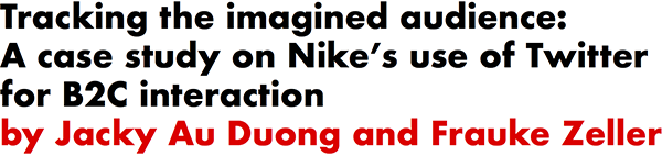 Tracking the imagined audience: A case study on Nike's use of Twitter for B2C interaction by Jacky Au Duong and Frauke Zeller