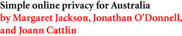 Simple online privacy for Australia by Margaret Jackson, Jonathan O'Donnell, and Joann Cattlin