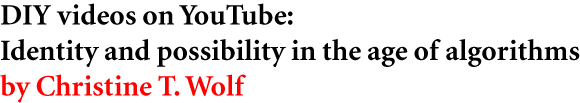 DIY videos on YouTube: Identity and possibility in the age of algorithms by Christine T. Wolf