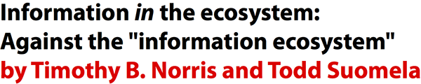 'Information in the ecosystem: Against the information ecosystem by Timothy B. Norris and Todd Suomela