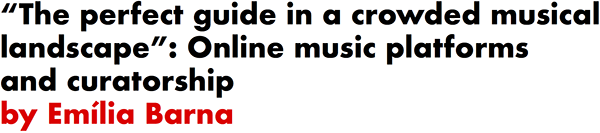 The perfect guide in a crowded musical landscape: Online music platforms and curatorship by Emilia Barna