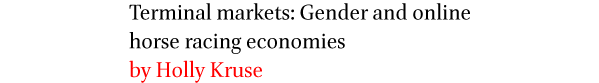Terminal markets: Gender and online horse racing economies by Holly Kruse