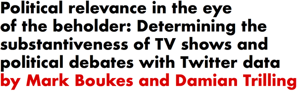 Political relevance in the eye of the beholder: Determining the substantiveness of TV shows and political debates with Twitter data with Twitter data by Mark Boukes and Damian Trilling