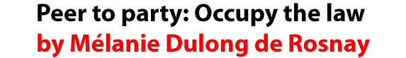 Peer to party: Occupy the law by Melanie Dulong de Rosnay