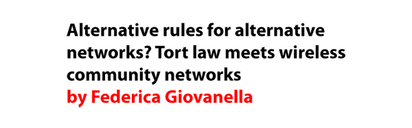 Alternative rules for alternative networks? Tort law meets wireless community networks by Federica Giovanella