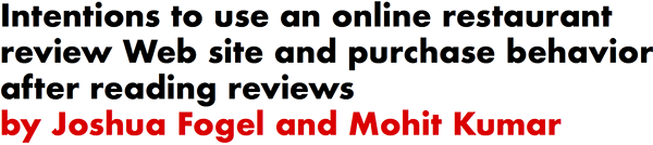 Intentions to use an online restaurant review Web site and purchase behavior after reading reviews by Joshua Fogel and Mohit Kumar