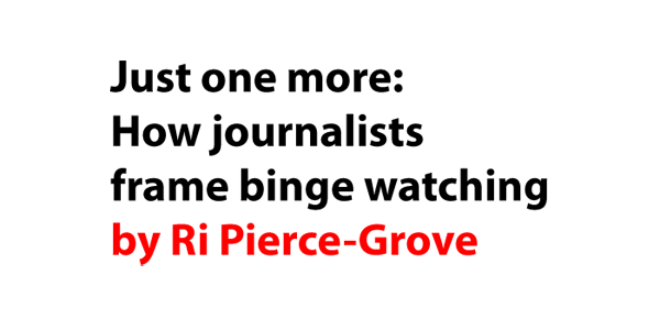 Just one more: How journalists frame binge watching | Pierce-Grove