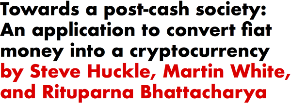 Towards a post-cash society: An application to convert fiat money into a cryptocurrency by Steve Huckle, Martin White, and Rituparna Bhattacharya