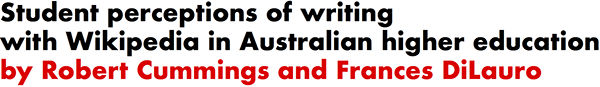 Student perceptions of writing with Wikipedia in Australian higher education by Robert Cummings and Frances DiLauro