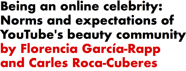 Being an online celebrity: Norms and expectations of YouTube's beauty community by Florencia Garcia-Rapp and Carles Roca-Cuberes