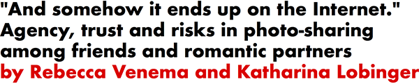 'And somehow it ends up on the Internet.' Agency, trust and risks in photo-sharing among friends and romantic partners by Rebecca Venema and Katharina Lobinger