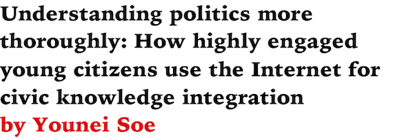 Understanding politics more thoroughly: How highly engaged young citizens use the Internet for civic knowledge integration by Younei Soe