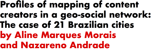 Profiles of mapping of content creators in a geo-social network: The case of 21 Brazilian cities by Aline Marques Morais and Nazareno Andrade
