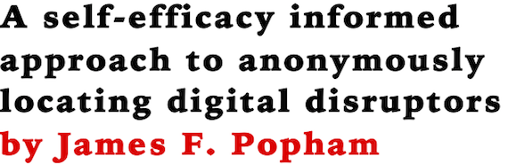 A self-efficacy informed approach to anonymously locating digital disruptors by James F. Popham
