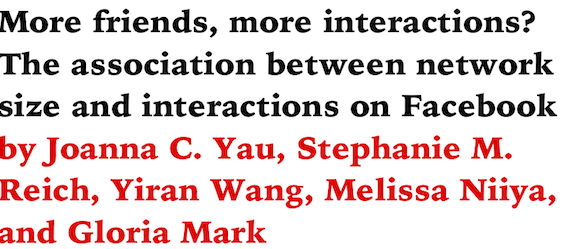 More friends, more interactions? The association between network size and interactions on Facebook by Joanna C. Yau, Stephanie M. Reich, Yiran Wang, Melissa Niiya, and Gloria Mark