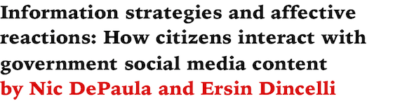 Information strategies and affective reactions: How citizens interact with government social media content by Nic DePaula and Ersin Dincelli