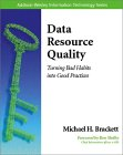 Michael H. Brackett. Data Resource Quality.