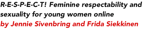 R-E-S-P-E-C-T! Feminine respectability and sexuality for young women online by Jennie Sivenbring and Frida Siekkinen