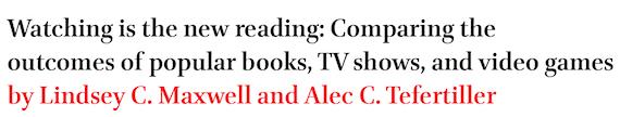 Watching is the new reading: Comparing the outcomes of popular books, TV shows, and video games by Lindsey C. Maxwell and Alec C. Tefertiller