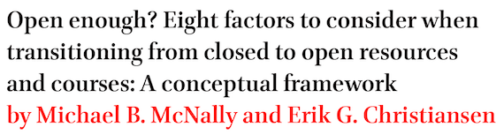 Open enough? Eight factors to consider when transitioning from closed to open resources and courses: A conceptual framework by Michael B. McNally and Erik G. Christiansen