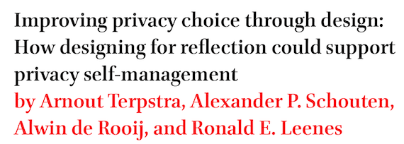 Improving privacy choice through design: How designing for reflection could support privacy self-management by Arnout Terpstra, Alexander P. Schouten, Alwin de Rooij, and Ronald E. Leenes